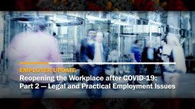 Reopening the Workplace after COVID-19: Part 2 — Legal and Practical Employment Issues