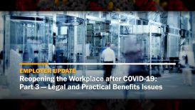 Reopening the Workplace after COVID-19: Part 3 — Legal and Practical Benefits Issues