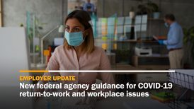 New federal agency guidance for COVID-19 return-to-work and workplace issues