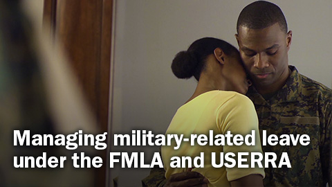Managing military-related leave under the FMLA and USERRA